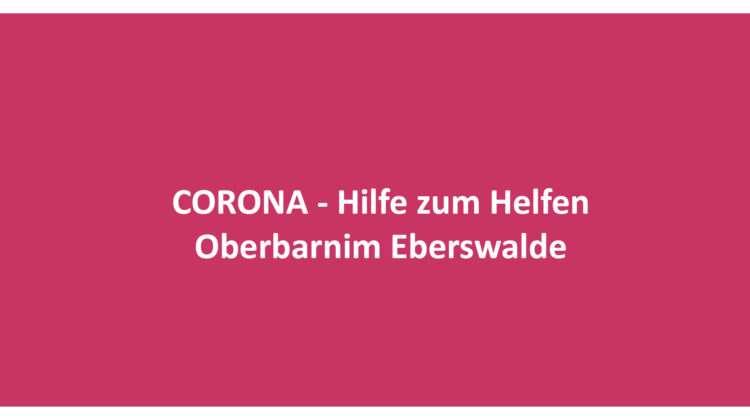Corona – Hilfe zum Helfen – Oberbarnim und Eberswalde